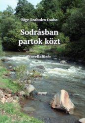 Bige Szabolcs Csaba - Sodrásban partok közt
